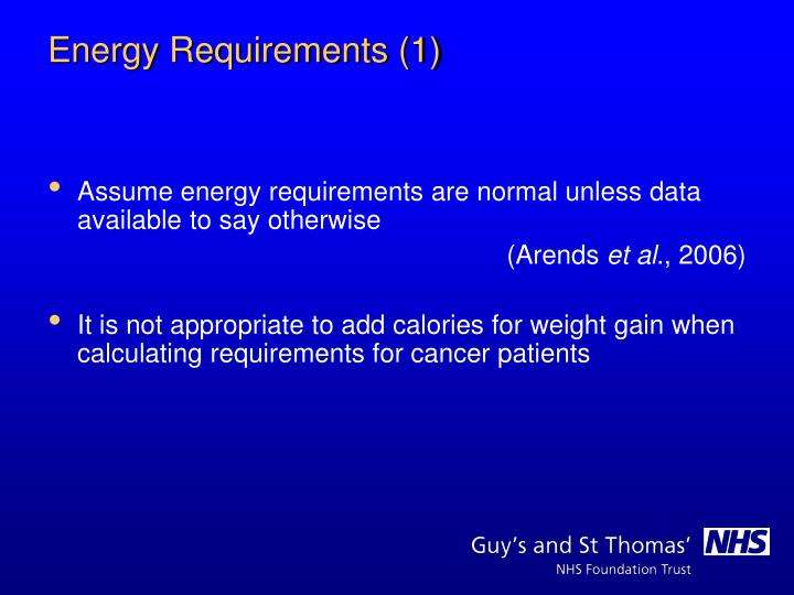 Assume energy requirements are normal unless data available to say otherwise