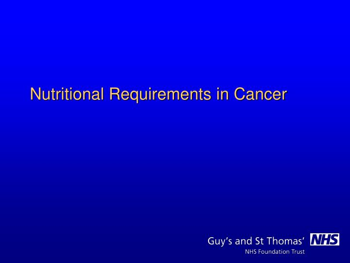 Nutritional Requirements in Cancer