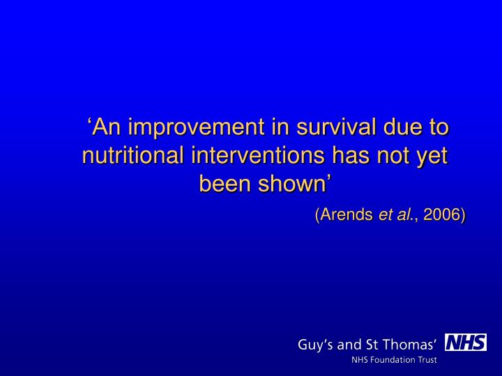 'An improvement in survival due to nutritional interventions has not yet been shown'