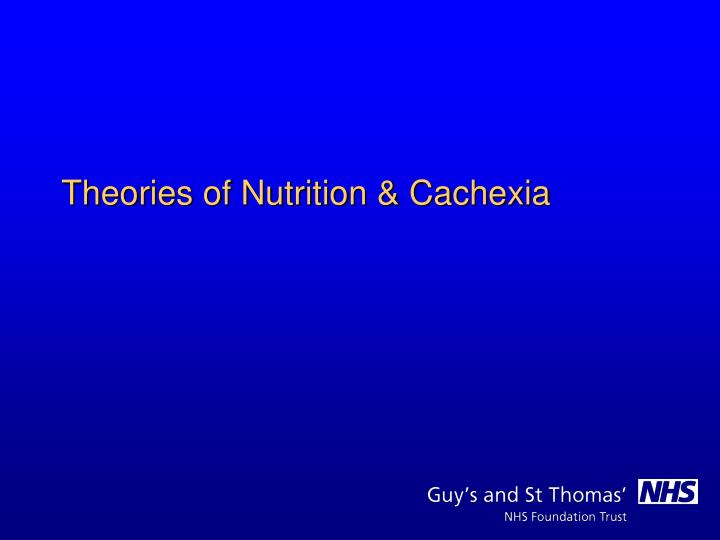 Theories of Nutrition & Cachexia