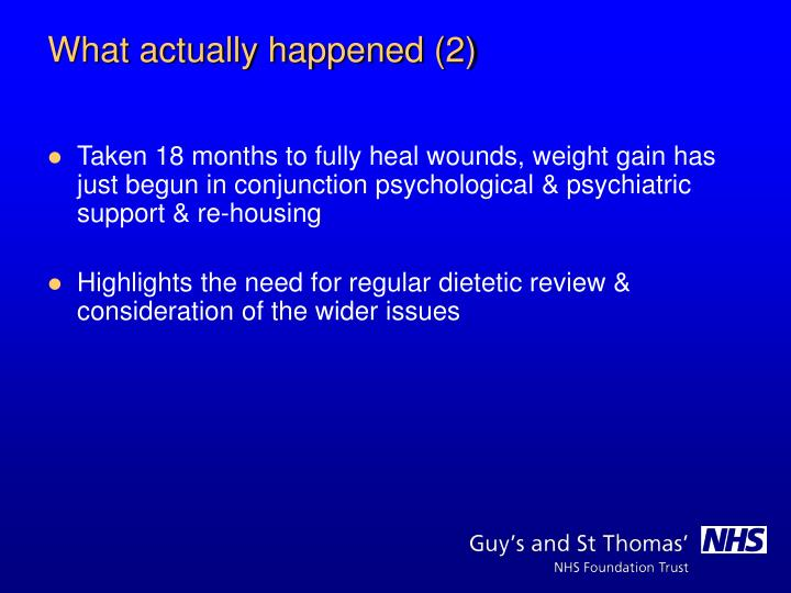 Taken 18 months to fully heal wounds, weight gain has just begun in conjunction psychological & psychiatric support & re-housing
