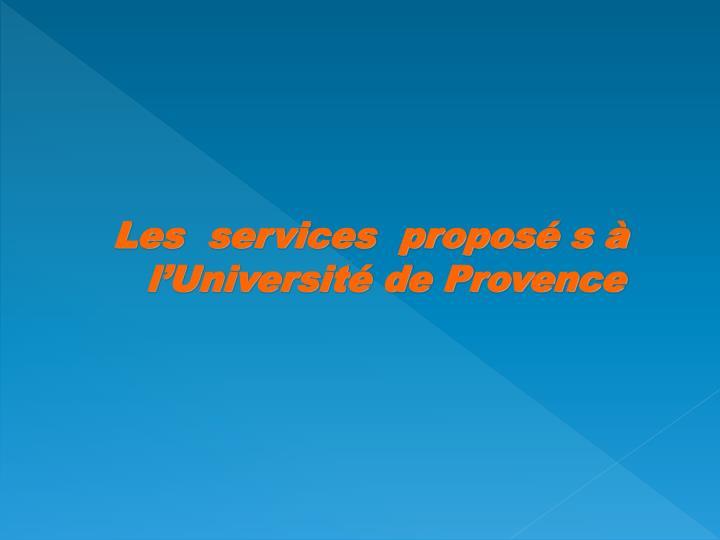 Les  services  proposé s à l'Université de Provence