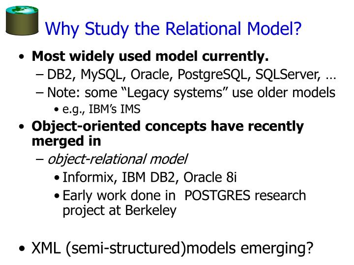 Why Study the Relational Model?