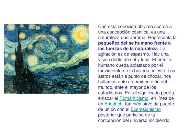 Con esta conocida obra se acerca a una concepción cósmica, es una naturaleza que abruma. Representa la