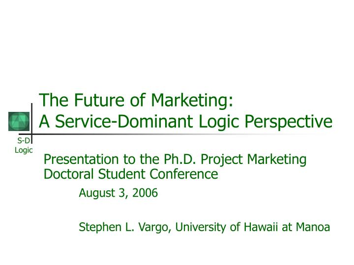 The future of marketing a service dominant logic perspective