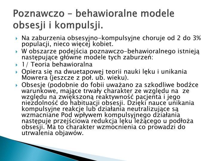 Poznawczo – behawioralne modele obsesji i kompulsji.