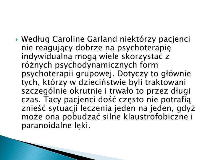 Według Caroline Garland niektórzy pacjenci nie reagujący dobrze na psychoterapię indywidualną mogą wiele skorzystać z różnych