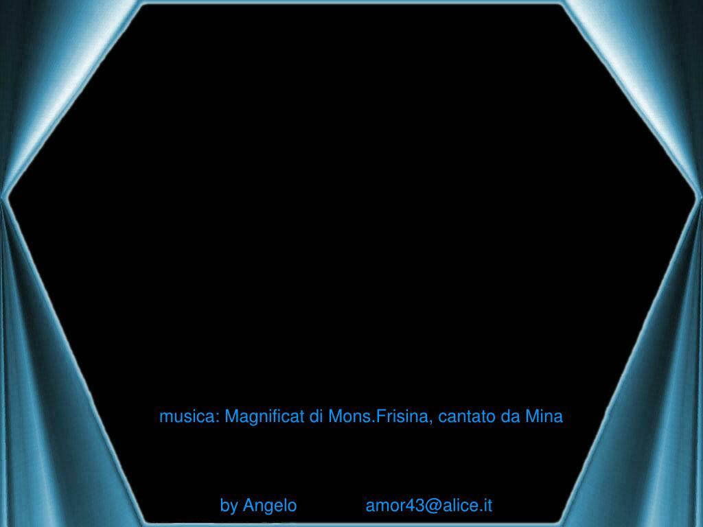 musica: Magnificat di Mons.Frisina, cantato da Mina