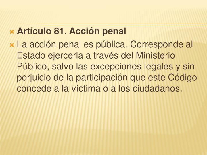 Artículo 81. Acción penal