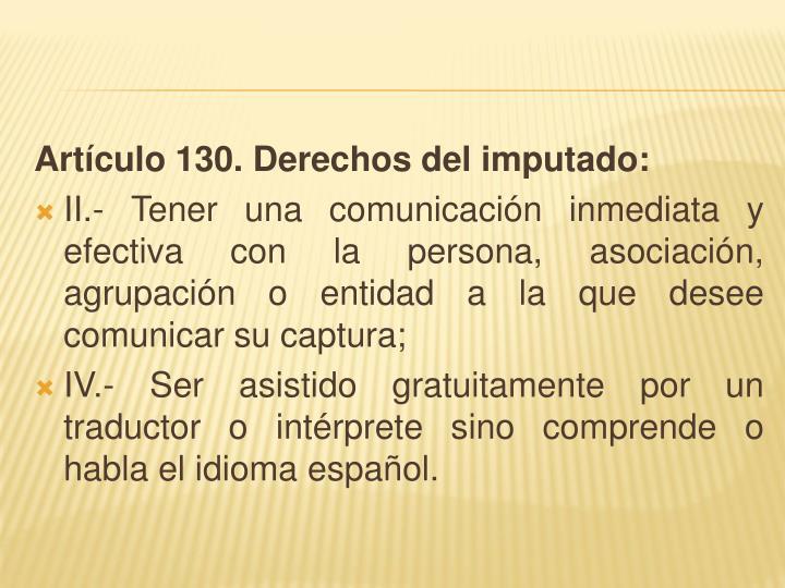 Artículo 130. Derechos del imputado: