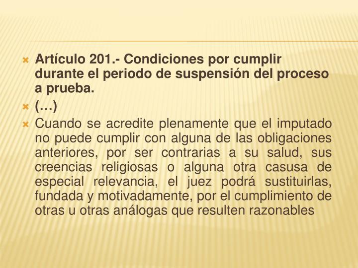 Artículo 201.- Condiciones por cumplir durante el periodo de suspensión del proceso a prueba.