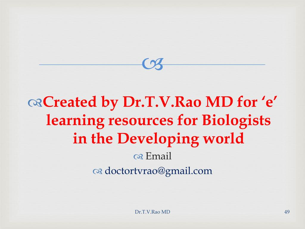 Created by Dr.T.V.Rao MD for 'e' learning resources for Biologists in the Developing world