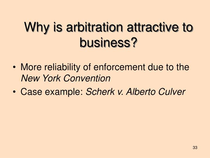 Why is arbitration attractive to business?