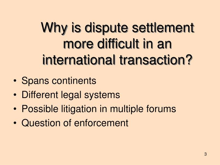 Why is dispute settlement more difficult in an international transaction?