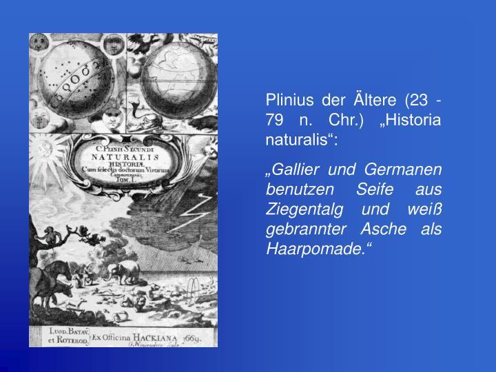 "Plinius der Ältere (23 -79 n. Chr.) ""Historia naturalis"":"