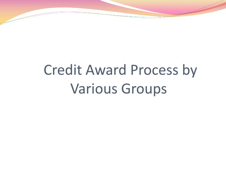 Credit Award Process by Various Groups