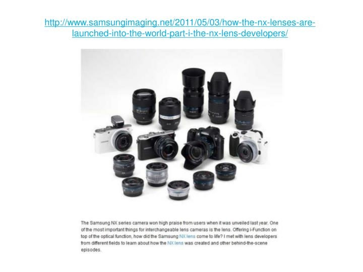 Http://www.samsungimaging.net/2011/05/03/how-the-nx-lenses-are-launched-into-the-world-part-i-the-nx...