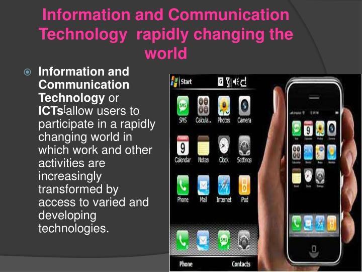 Information and Communication Technology  rapidly changing the world