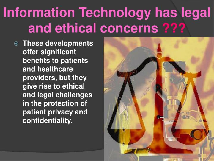 Information Technology has legal and ethical concerns