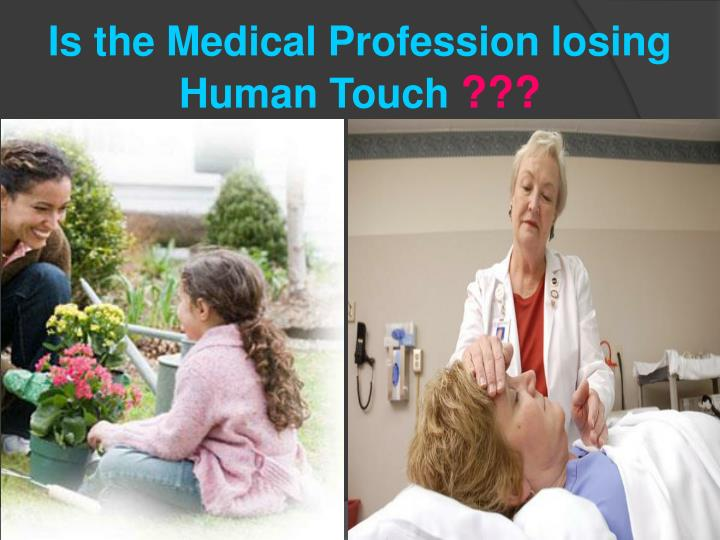 Is the Medical Profession losing Human Touch