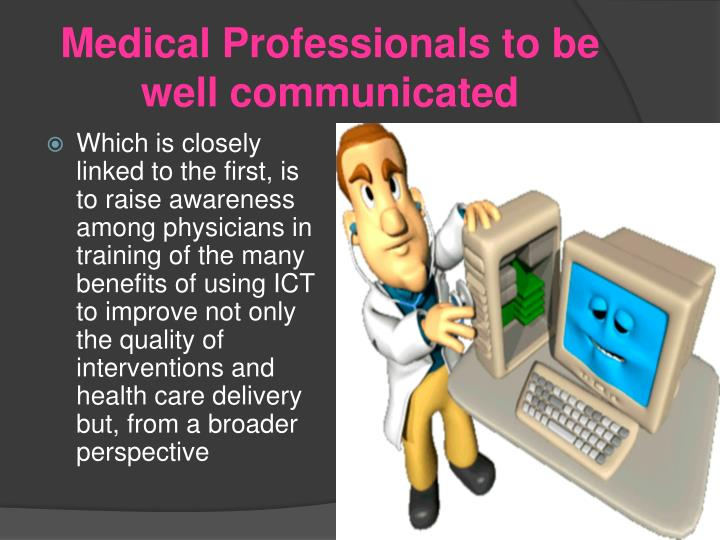 Medical Professionals to be well communicated