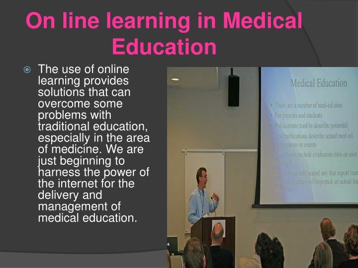 On line learning in Medical Education