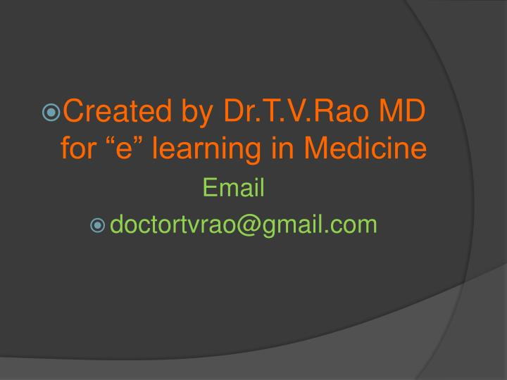 "Created by Dr.T.V.Rao MD for ""e"" learning in Medicine"