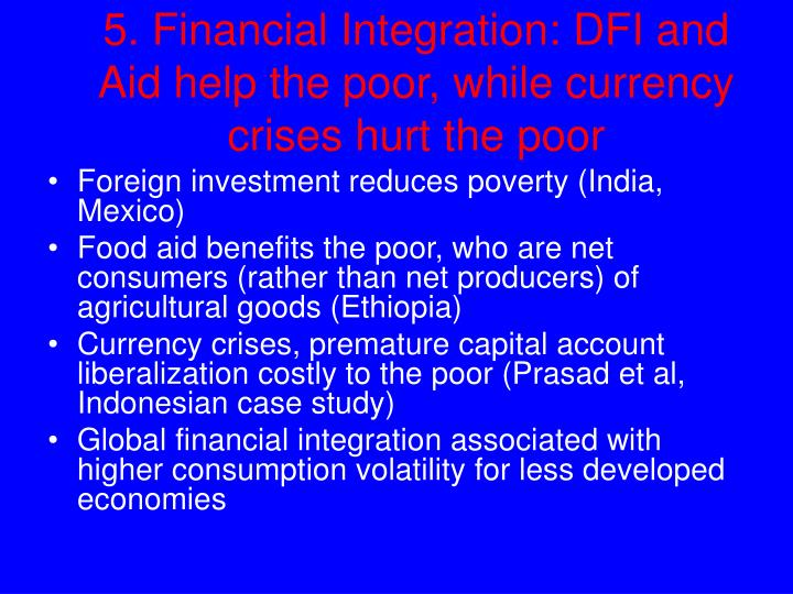 5. Financial Integration: DFI and Aid help the poor, while currency crises hurt the poor