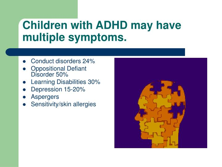 Children with ADHD may have multiple symptoms.