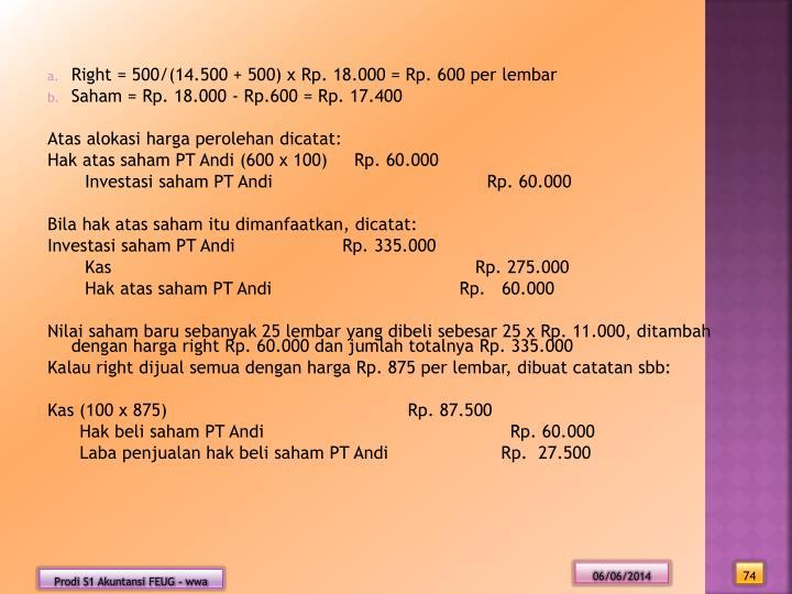 Right = 500/(14.500 + 500) x Rp. 18.000 = Rp. 600 per lembar