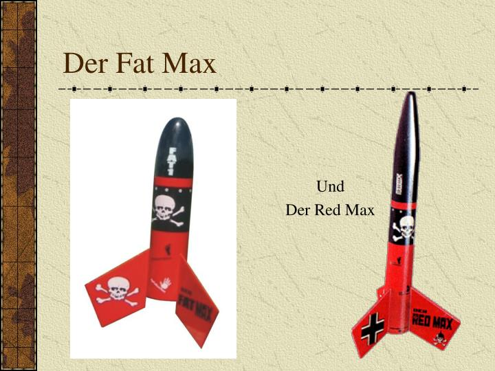Der Fat Max