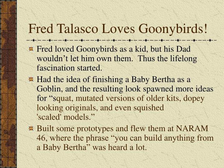 Fred Talasco Loves Goonybirds!