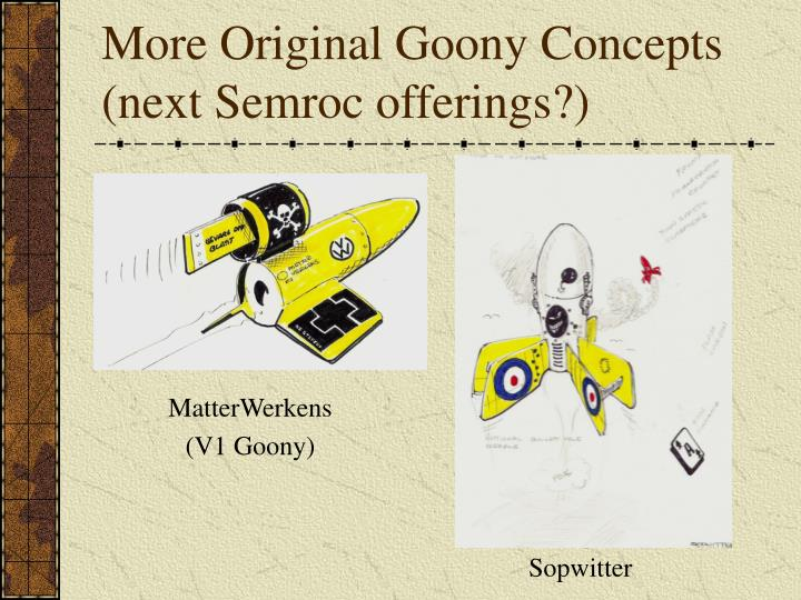 More Original Goony Concepts