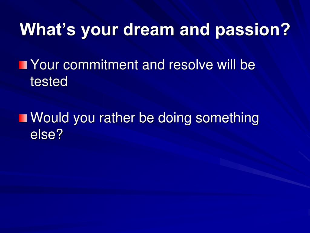 What's your dream and passion?
