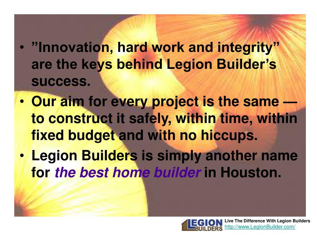 """Innovation, hard work and integrity"" are the keys behind Legion Builder's success."