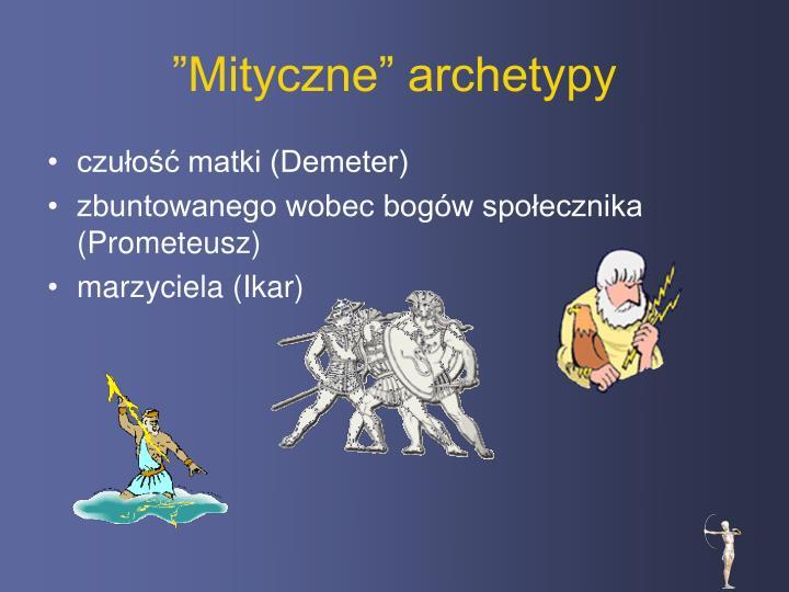 """""""Mityczne"""" archetypy"""