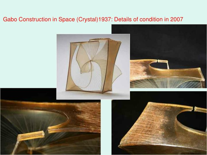 Gabo Construction in Space (Crystal)1937: Details of condition in 2007