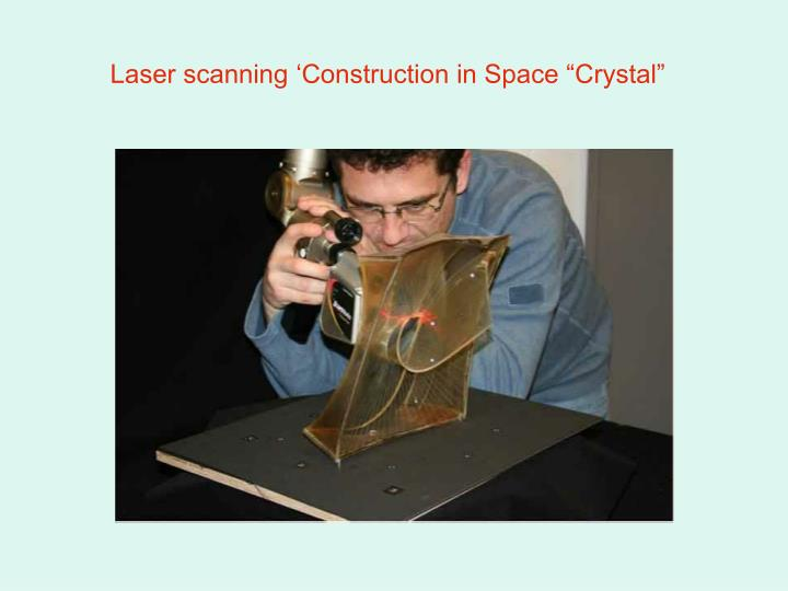 "Laser scanning 'Construction in Space ""Crystal"""