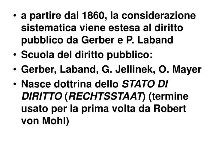 a partire dal 1860, la considerazione sistematica viene estesa al diritto pubblico da Gerber e P. Laband