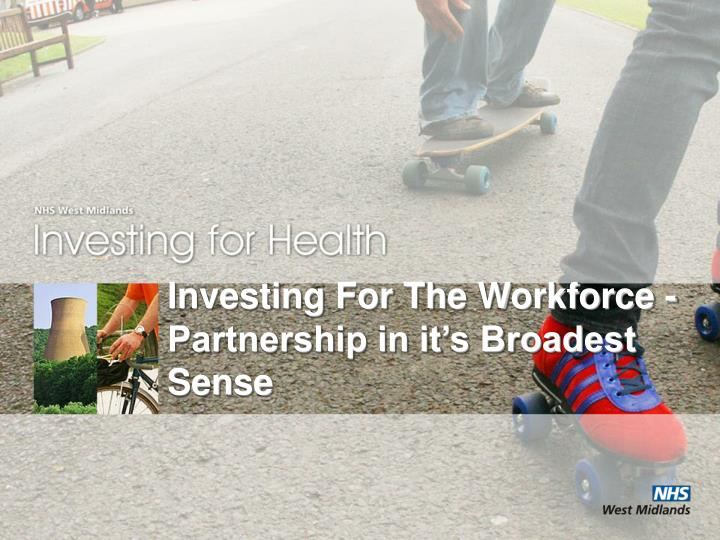 Investing for the workforce partnership in it s broadest sense