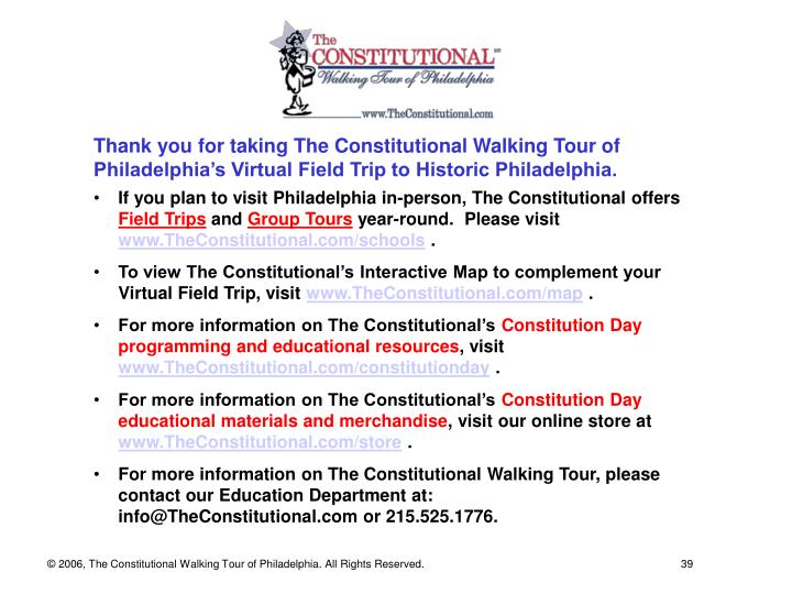 Thank you for taking The Constitutional Walking Tour of Philadelphia's Virtual Field Trip to Historic Philadelphia.