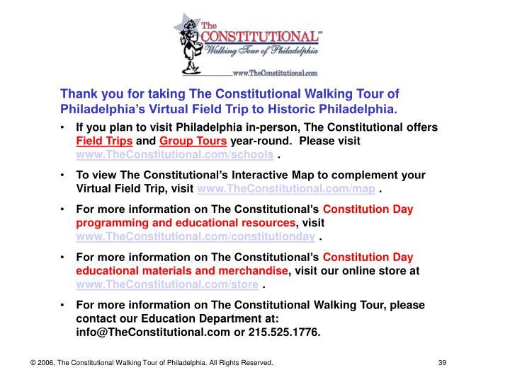 Thank you for taking The Constitutional Walking Tour of Philadelphia's Virtual Field Trip to Historic Philadelphia.