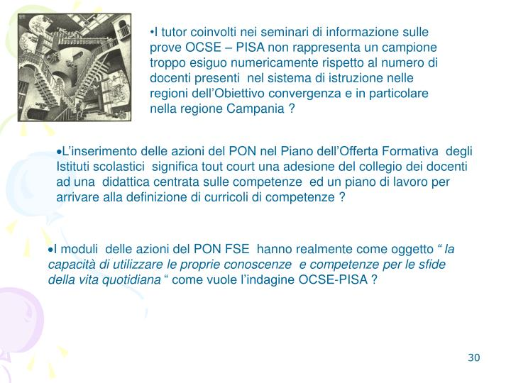 I tutor coinvolti nei seminari di informazione sulle prove OCSE  PISA non rappresenta un campione troppo esiguo numericamente rispetto al numero di docenti presenti  nel sistema di istruzione nelle regioni dellObiettivo convergenza e in particolare nella regione Campania ?
