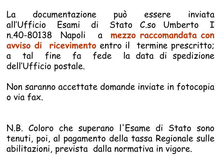 La   documentazione   può   essere   inviata   all'Ufficio   Esami   di   Stato  C.so  Umberto   I   n.40-80138  Napoli   a