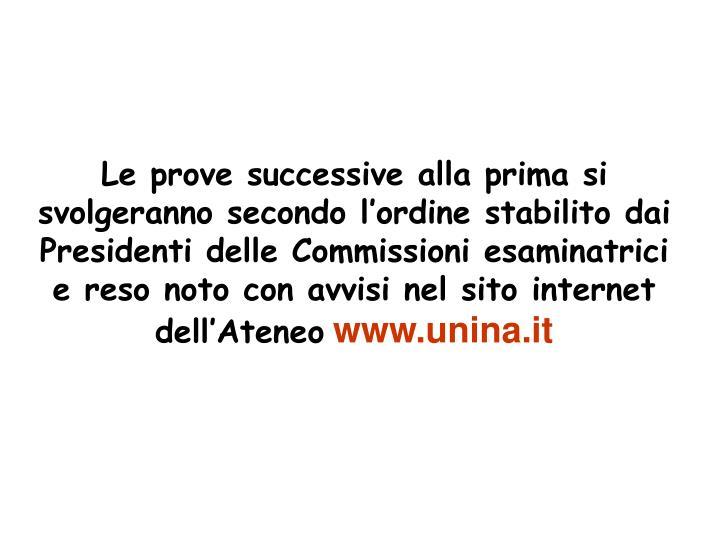 Le prove successive alla prima si svolgeranno secondo l'ordine stabilito dai Presidenti delle Commissioni esaminatrici e reso noto con avvisi nel sito internet dell'Ateneo