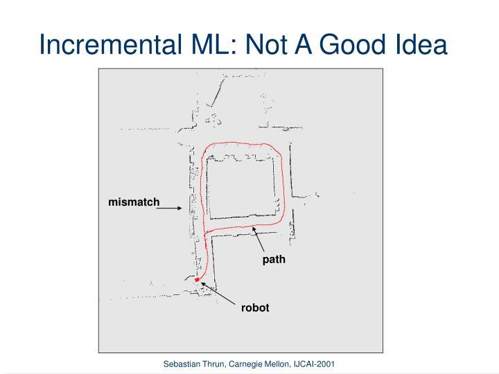 Incremental ML: Not A Good Idea