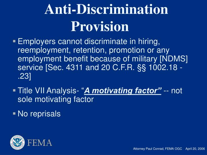 Employers cannot discriminate in hiring, reemployment, retention, promotion or any employment benefit because of military [NDMS] service [Sec. 4311 and 20 C.F.R.