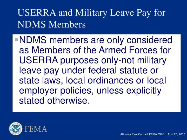 NDMS members are only considered as Members of the Armed Forces for USERRA purposes only-not military leave pay under federal statute or state laws, local ordinances or local employer policies, unless explicitly stated otherwise.