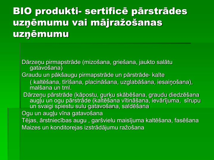 BIO produkti- sertificē pārstrādes uzņēmumu vai mājražošanas uzņēmumu