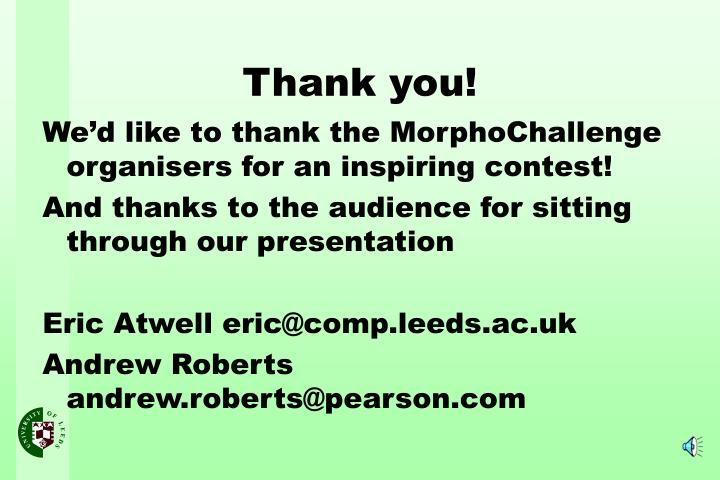 We'd like to thank the MorphoChallenge organisers for an inspiring contest!